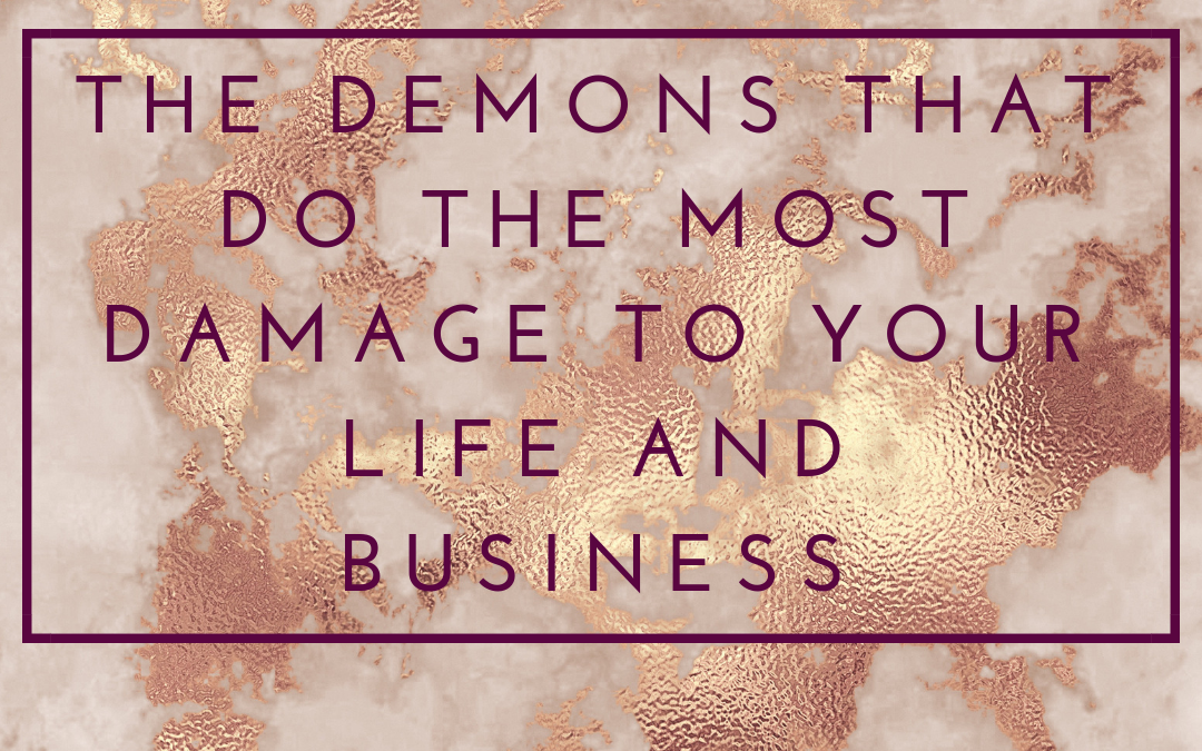 The demons that do the most damage to your life and business